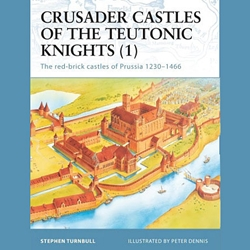 Crusader Castles of the Teutonic Knights (1)  27-978-1-84176-557-0