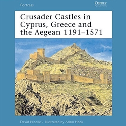 Crusader Castles in Cyprus, Greece and the Aegean 1191-1571 27-978-1-84176-976-9