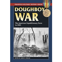 Doughboy War The American Expeditionary Force in WWI