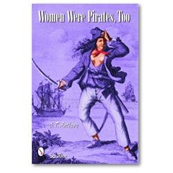 Women were Pirates, Too 0-7643-2492-6