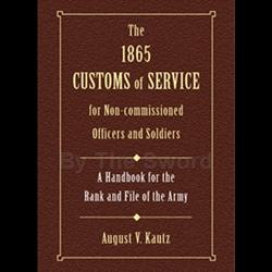 The 1865 Customs of Service for Non-Commissioned Officers & Soldiers 71-03994
